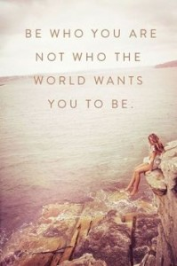 Be Who You Are Not Who The World Wants You To Be, inspirational quote