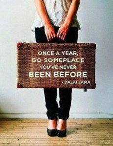 Once A Year, Go Someplace You've Never Been Before, Dalai Lama quote