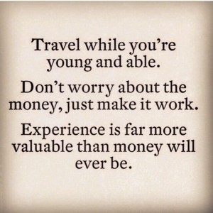 Travel while you're young, quote